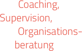Coaching, Supervision, Organisationsberatung